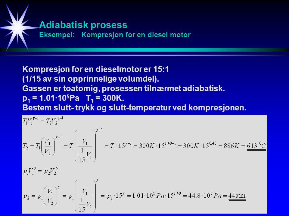 13 Adiabatisk prosess Eksempel: Kompresjon for en diesel motor Kompresjon for en dieselmotor er 15:1 (1/15 av sin opprinnelige volumdel).