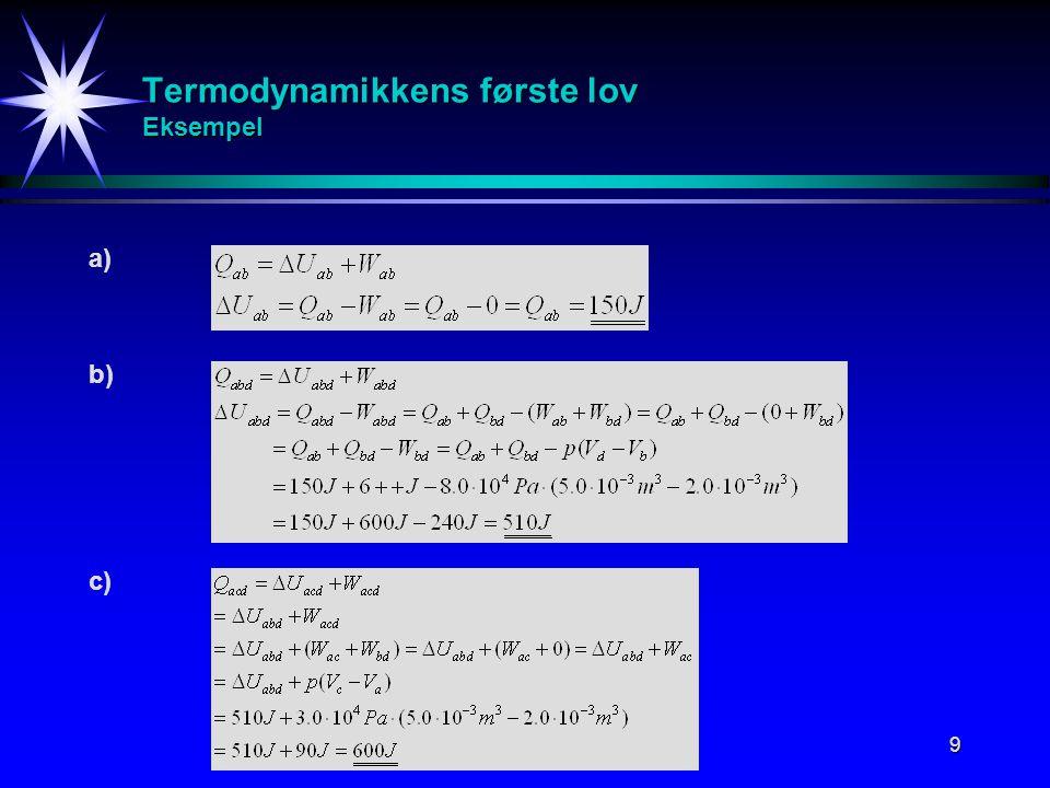 9 Termodynamikkens første lov Eksempel a) b) c)