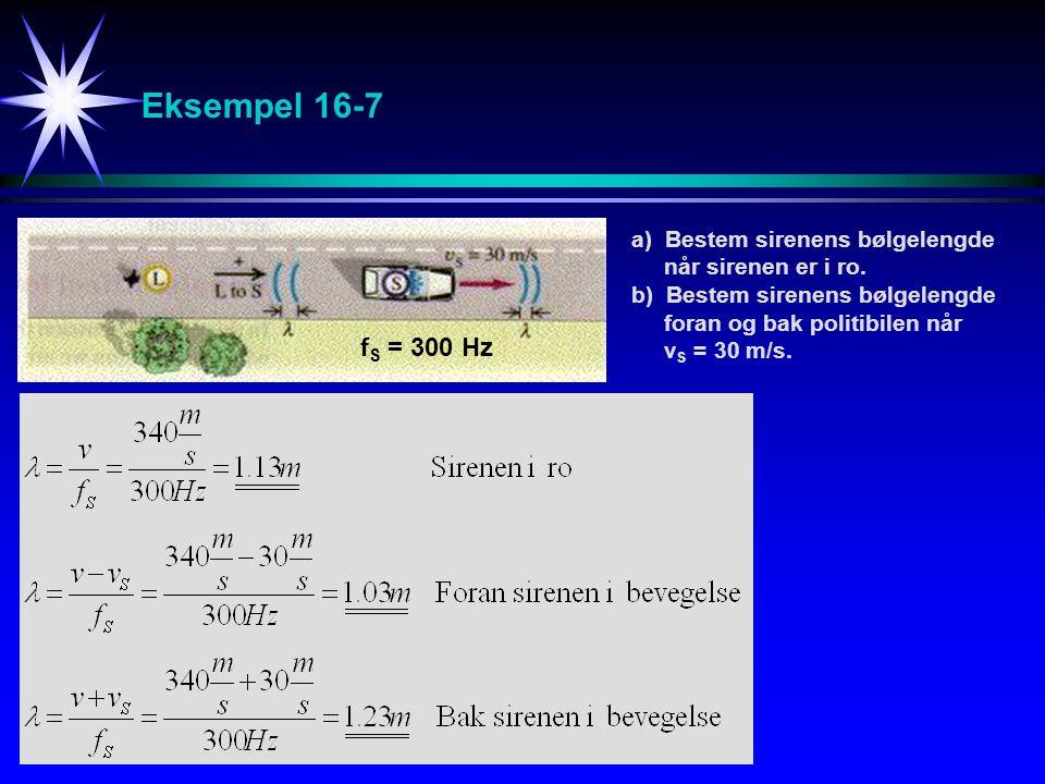 Eksempel 16-7 a) Bestem sirenens bølgelengde når sirenen er i ro.