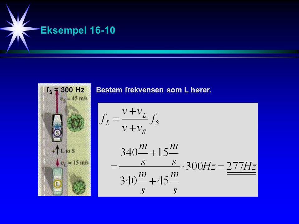 Eksempel 16-10 Bestem frekvensen som L hører.f S = 300 Hz