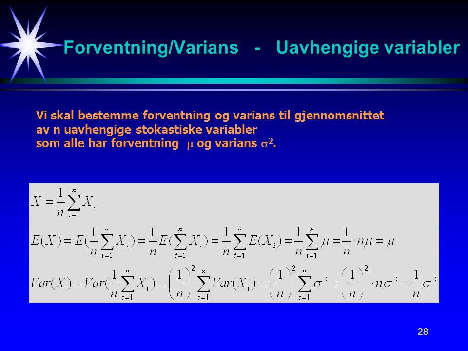 28 Forventning/Varians - Uavhengige variabler Vi skal bestemme forventning og varians til gjennomsnittet av n uavhengige stokastiske variabler som all