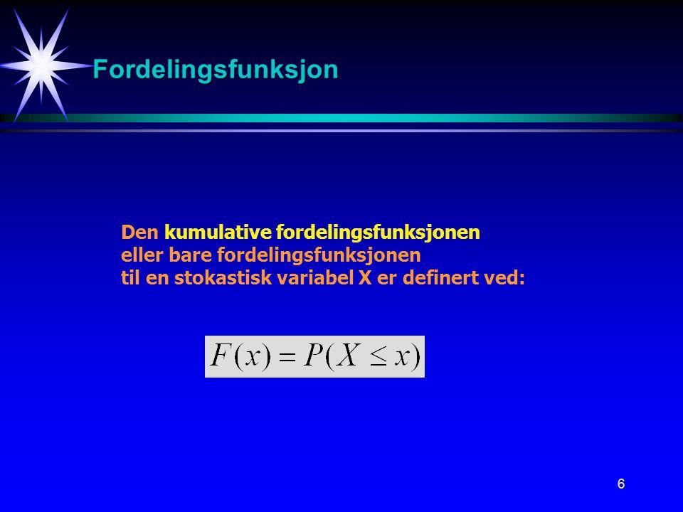 6 Fordelingsfunksjon Den kumulative fordelingsfunksjonen eller bare fordelingsfunksjonen til en stokastisk variabel X er definert ved: