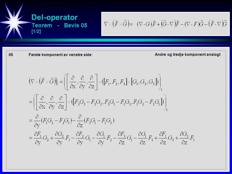 Del-operator Teorem - Bevis 05 [1/2] 05 Første komponent av venstre side: Andre og tredje komponent analogt