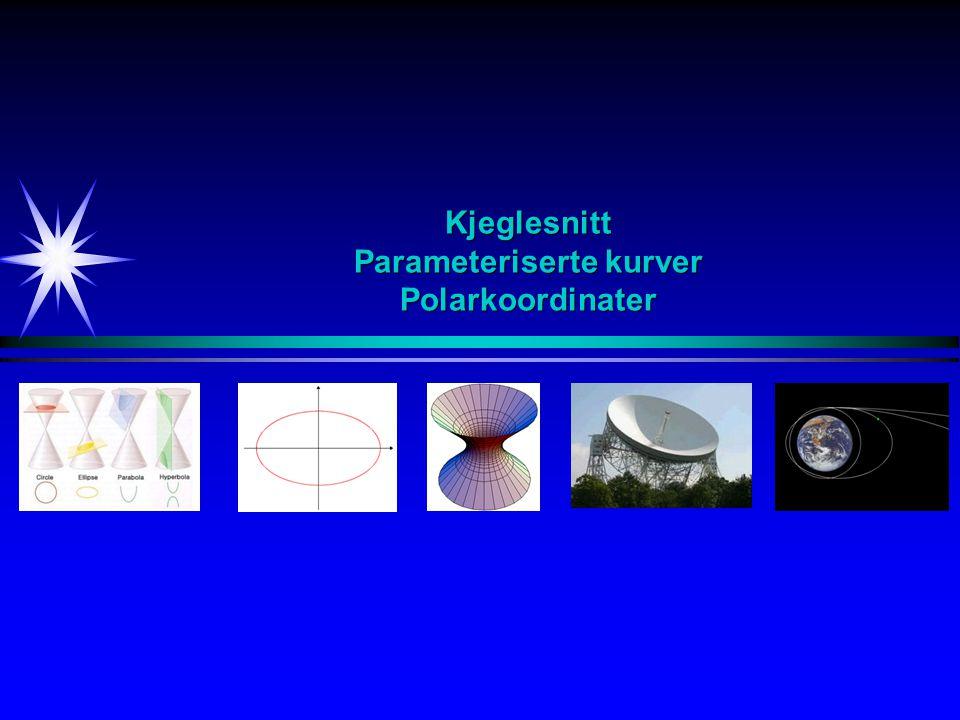 Kjeglesnitt Parameteriserte kurver Polarkoordinater