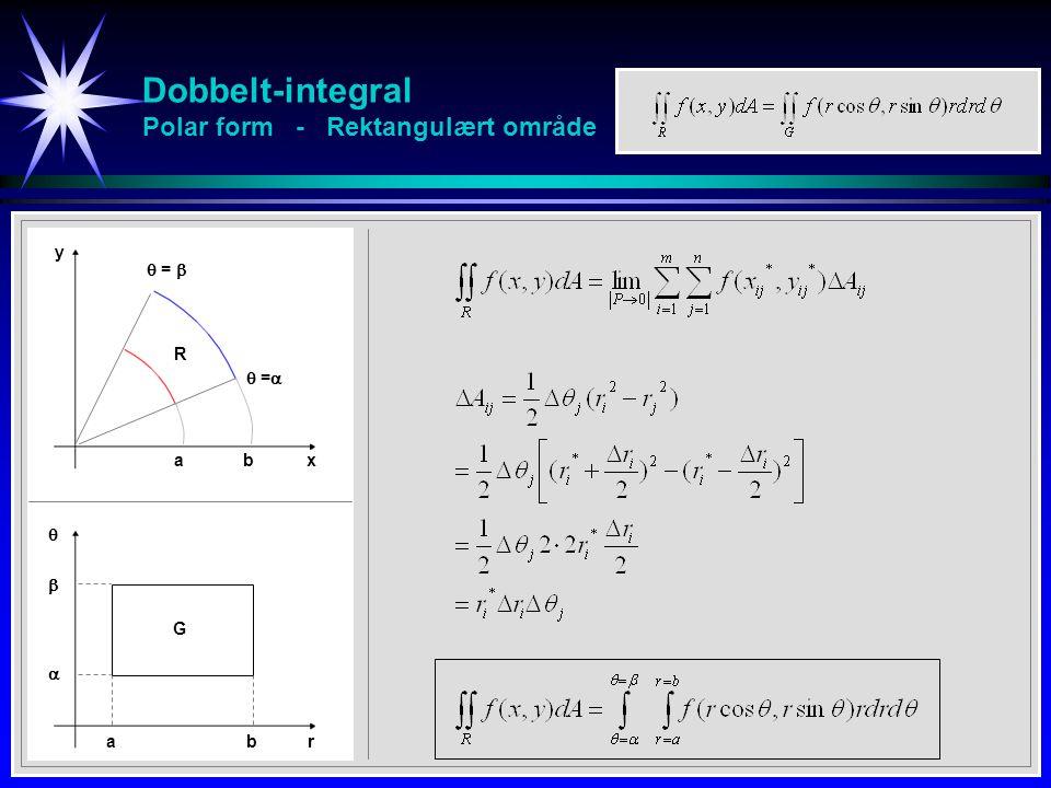 Dobbelt-integral Polar form - Rektangulært område y x    =   =  a b ab  r R G