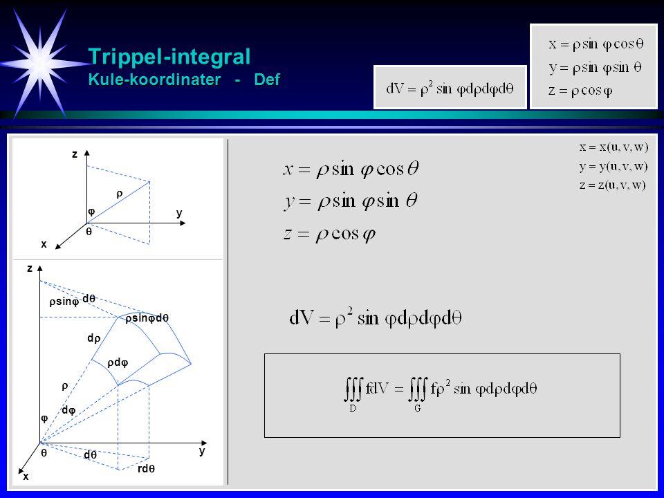 Trippel-integral Kule-koordinater - Def z x y z    dd   dd rdrd  sin  d  dd x y  dd dd  sin 
