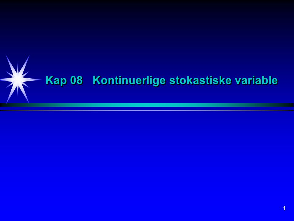 1 Kap 08 Kontinuerlige stokastiske variable