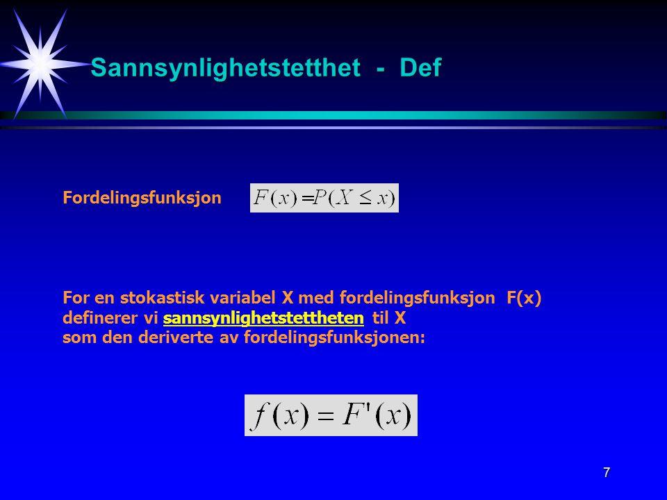7 Sannsynlighetstetthet - Def Fordelingsfunksjon For en stokastisk variabel X med fordelingsfunksjon F(x) definerer vi sannsynlighetstettheten til X s