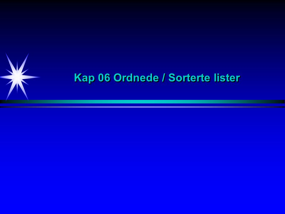 Ordnede lister / Sorterte lister OrderedList:Listestruktur hvor rekkefølgen har betydning Eks:Innholdsfortegnelse i en bok SortedList:Listestruktur sortert på en nøkkel Eks:Stikkordregister i en bok