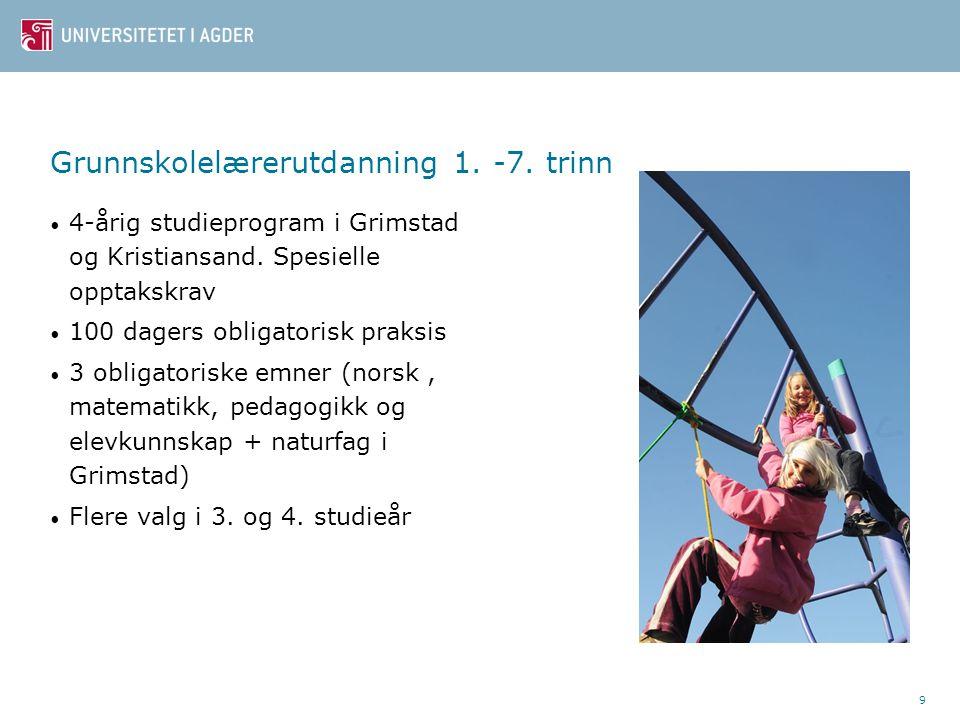 9 Grunnskolelærerutdanning 1. -7. trinn 4-årig studieprogram i Grimstad og Kristiansand.