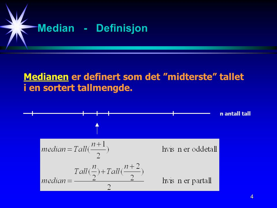 """4 Median - Definisjon n antall tall Medianen er definert som det """"midterste"""" tallet i en sortert tallmengde."""