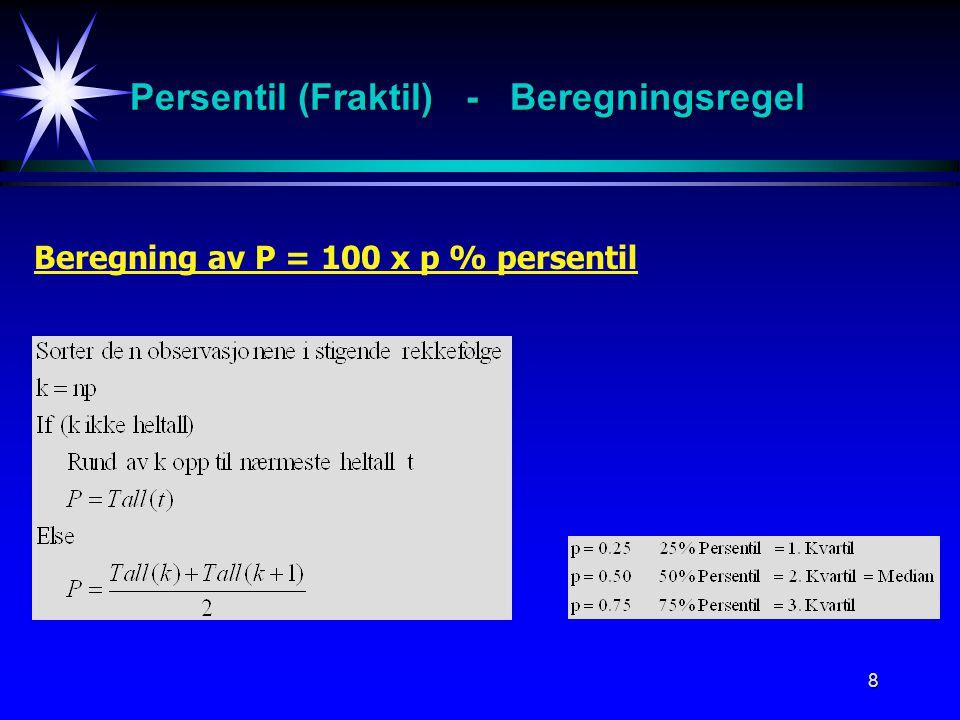 8 Persentil (Fraktil) - Beregningsregel Beregning av P = 100 x p % persentil