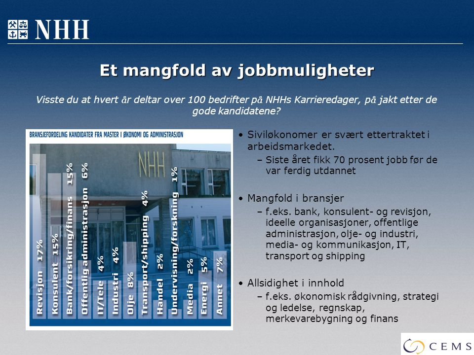 Et mangfold av jobbmuligheter Et mangfold av jobbmuligheter Visste du at hvert å r deltar over 100 bedrifter p å NHHs Karrieredager, p å jakt etter de
