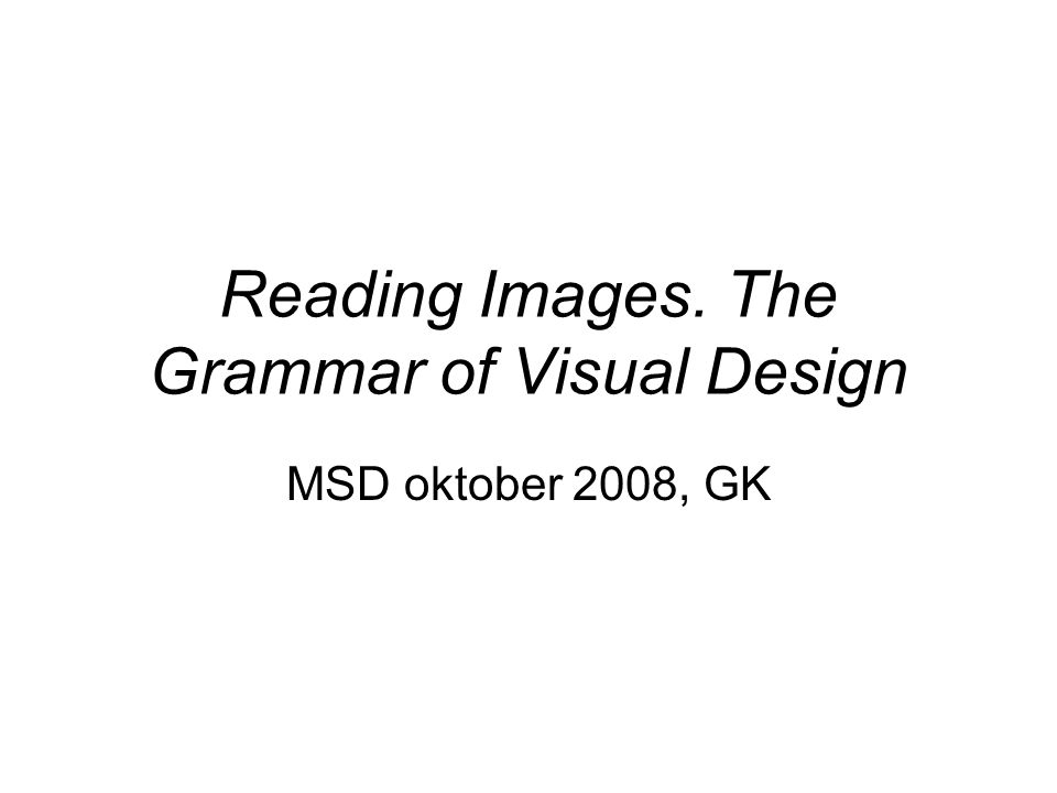 Reading Images. The Grammar of Visual Design MSD oktober 2008, GK