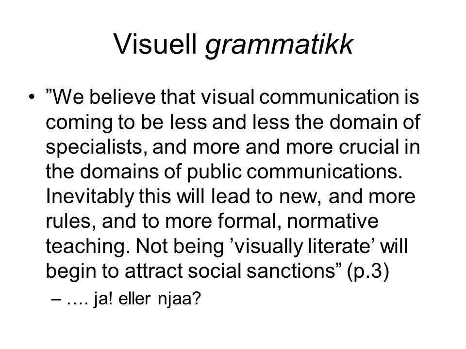 Visuell grammatikk We believe that visual communication is coming to be less and less the domain of specialists, and more and more crucial in the domains of public communications.