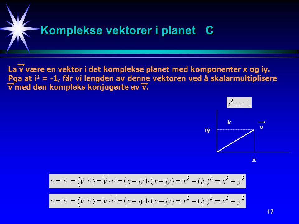 17 Komplekse vektorer i planet C La v være en vektor i det komplekse planet med komponenter x og iy. Pga at i 2 = -1, får vi lengden av denne vektoren