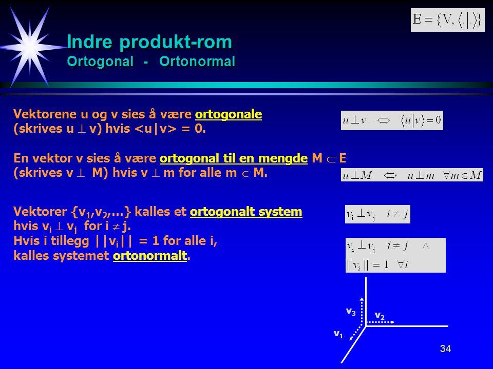 34 Indre produkt-rom Ortogonal - Ortonormal Vektorene u og v sies å være ortogonale (skrives u  v) hvis = 0. v2v2 En vektor v sies å være ortogonal t