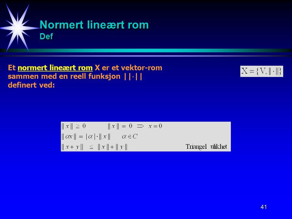 41 Normert lineært rom Def Et normert lineært rom X er et vektor-rom sammen med en reell funksjon ||  || definert ved: