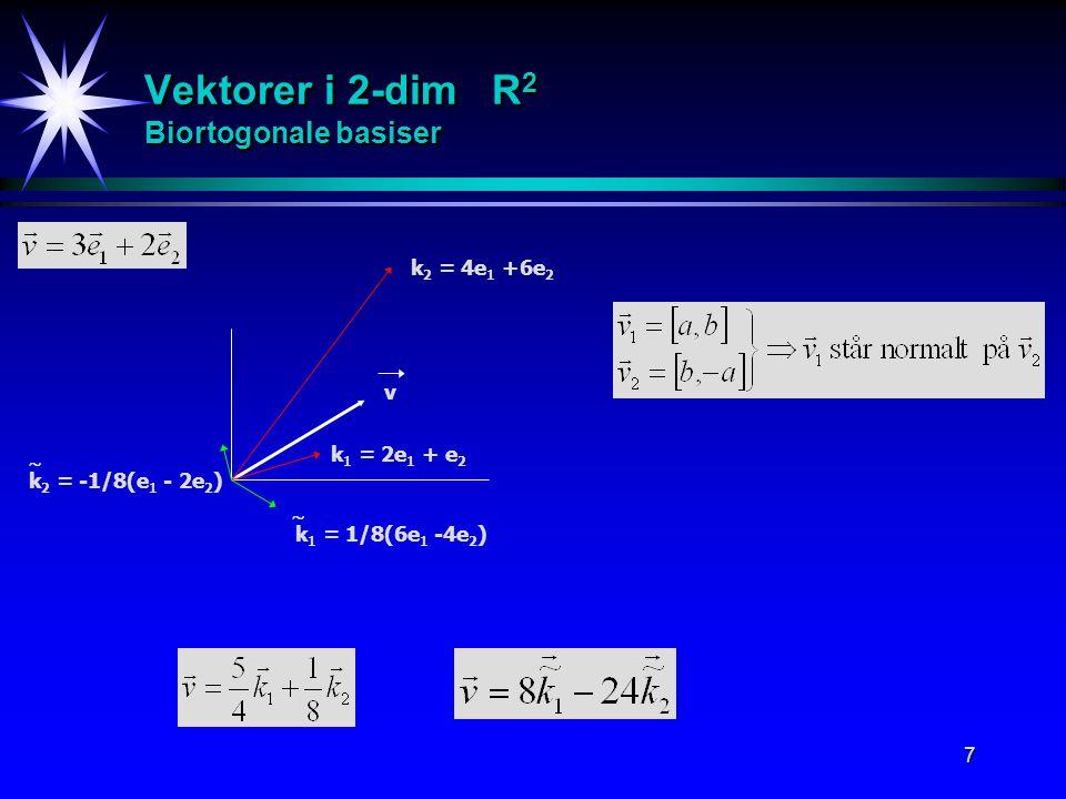 7 Vektorer i 2-dim R 2 Biortogonale basiser k 2 = 4e 1 +6e 2 k 1 = 2e 1 + e 2 v k 2 = -1/8(e 1 - 2e 2 )   k 1 = 1/8(6e 1 -4e 2 )