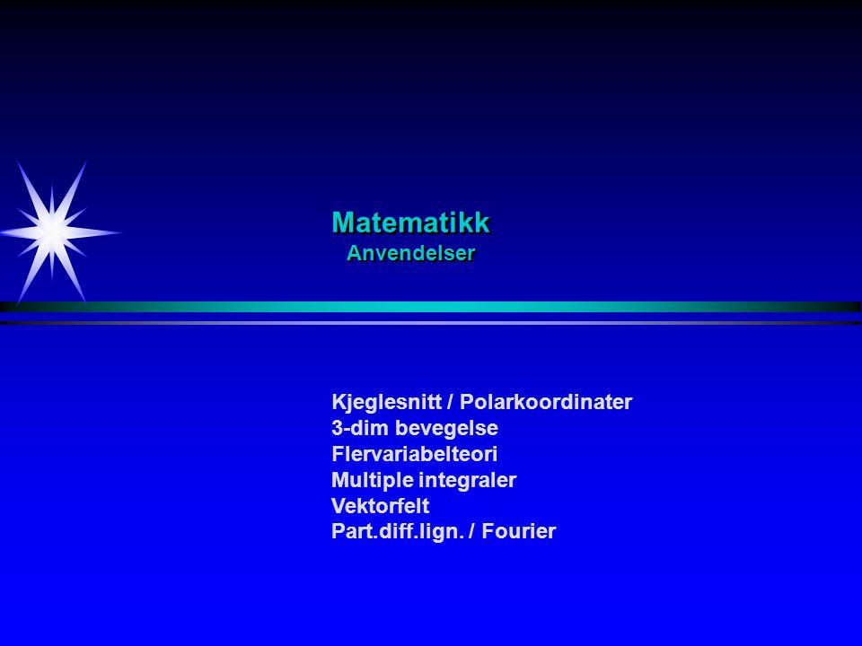 Matematikk Anvendelser Kjeglesnitt / Polarkoordinater 3-dim bevegelse Flervariabelteori Multiple integraler Vektorfelt Part.diff.lign.