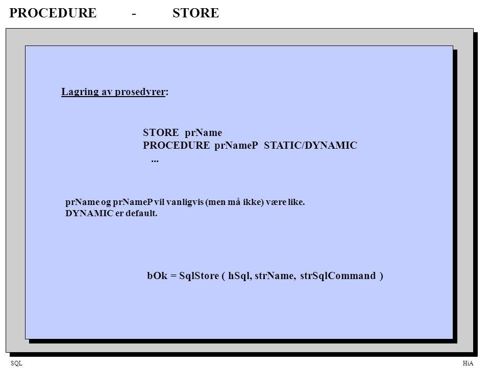 SQLHiA PROCEDURE-STORE Lagring av prosedyrer: STORE prName PROCEDURE prNameP STATIC/DYNAMIC...