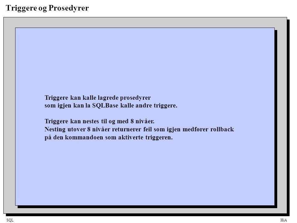 SQLHiA Triggere og Prosedyrer Triggere kan kalle lagrede prosedyrer som igjen kan la SQLBase kalle andre triggere.