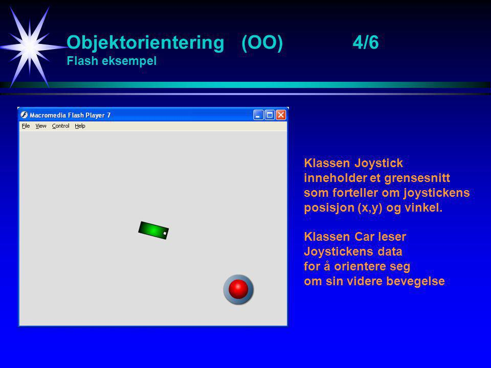 Objektorientering (OO)4/6 Flash eksempel Klassen Joystick inneholder et grensesnitt som forteller om joystickens posisjon (x,y) og vinkel.