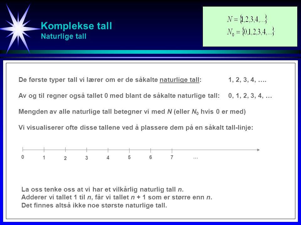 Komplekse tall Naturlige tall 1 0 2 3 4 5 6 7 De første typer tall vi lærer om er de såkalte naturlige tall:1, 2, 3, 4, …. Av og til regner også talle