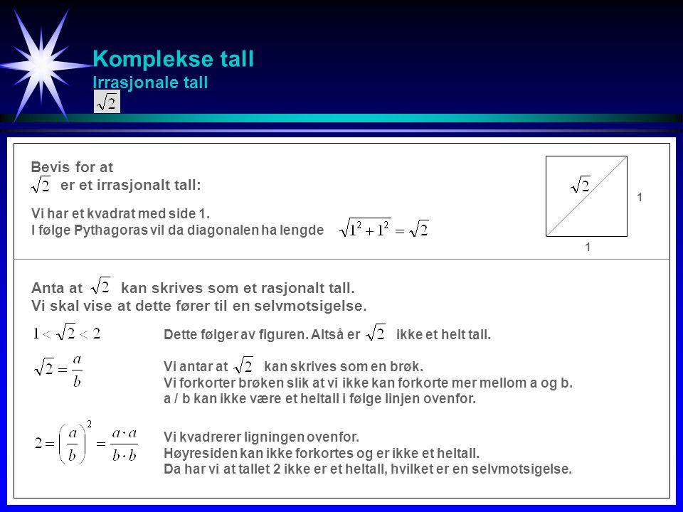 Komplekse tall Reelle tall Rasjonale og irrasjonale tall utgjør til sammen det vi kaller reelle tall.