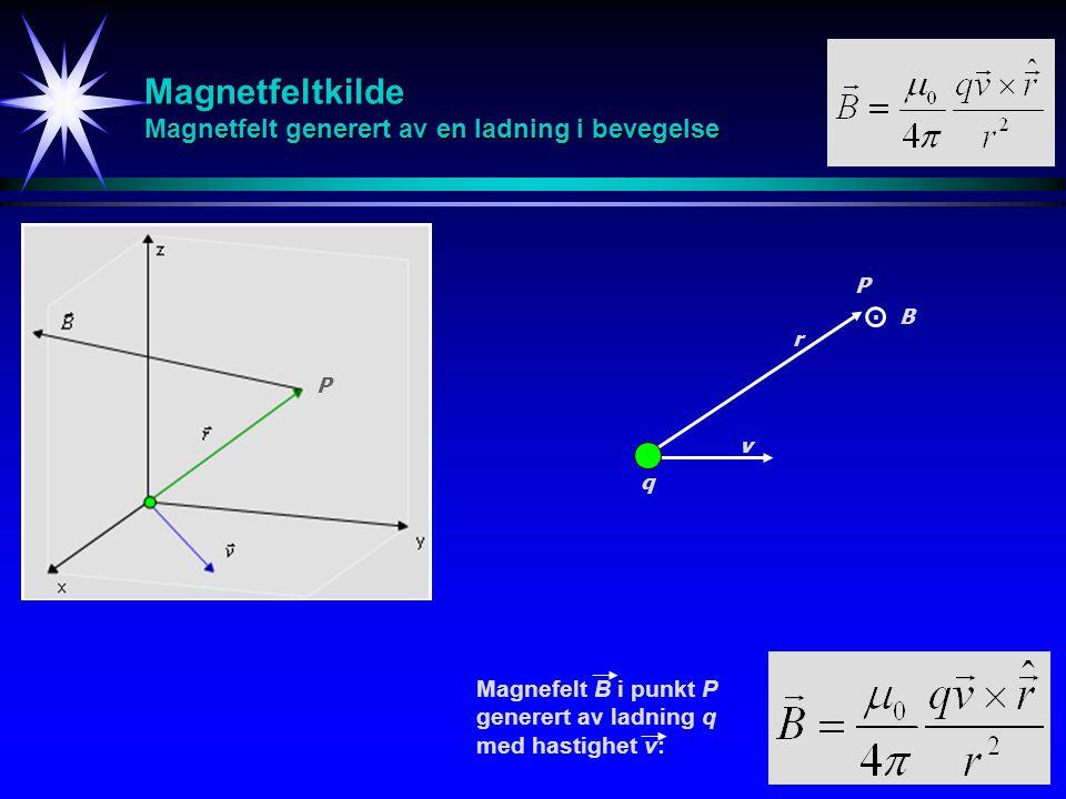 Magnetfeltkilde Magnetfelt generert av en ladning i bevegelse v q r B P Magnefelt B i punkt P generert av ladning q med hastighet v:.