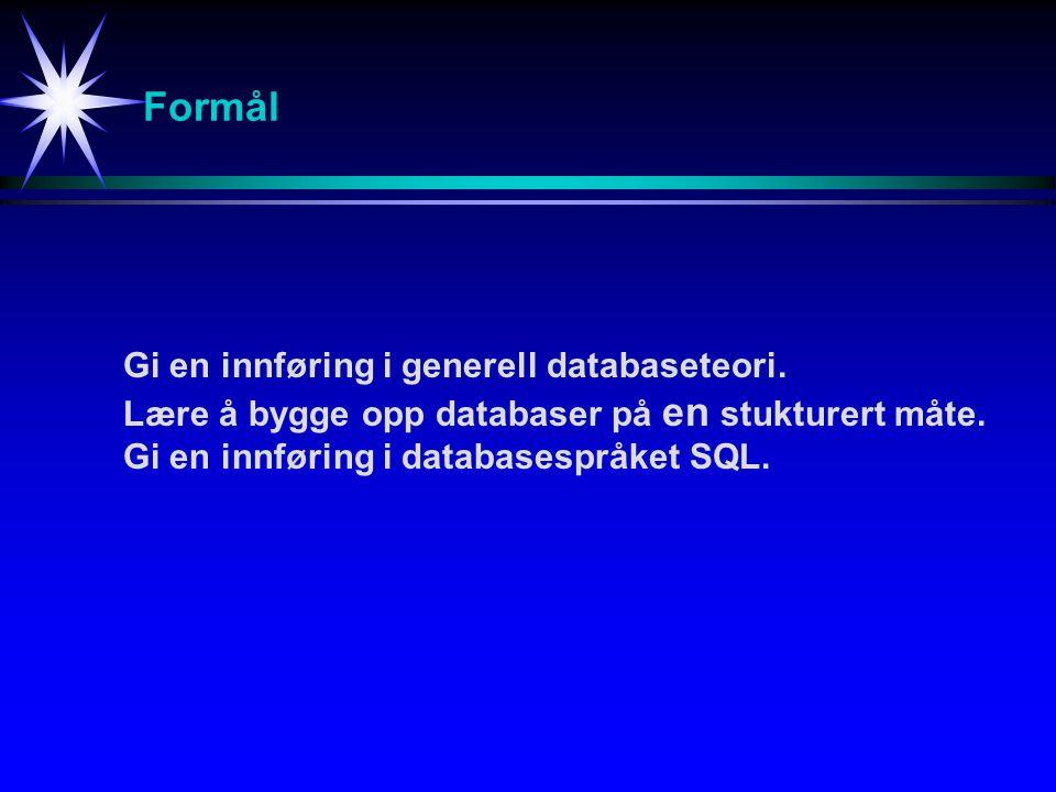 Formål Gi en innføring i generell databaseteori. Lære å bygge opp databaser på en stukturert måte. Gi en innføring i databasespråket SQL.