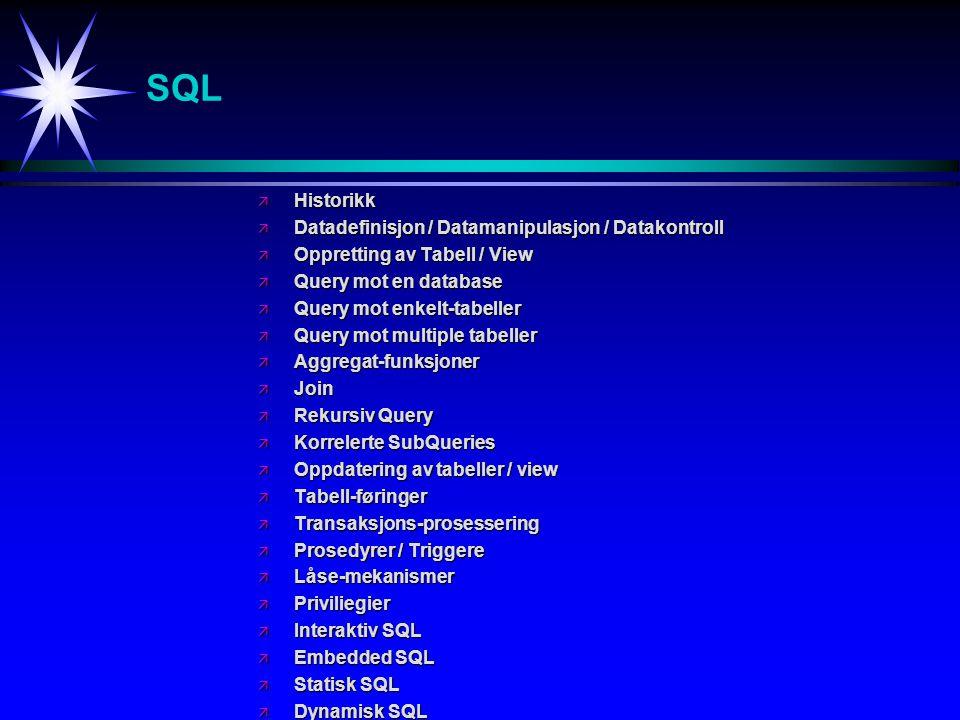 SQL ä Historikk ä Datadefinisjon / Datamanipulasjon / Datakontroll ä Oppretting av Tabell / View ä Query mot en database ä Query mot enkelt-tabeller ä