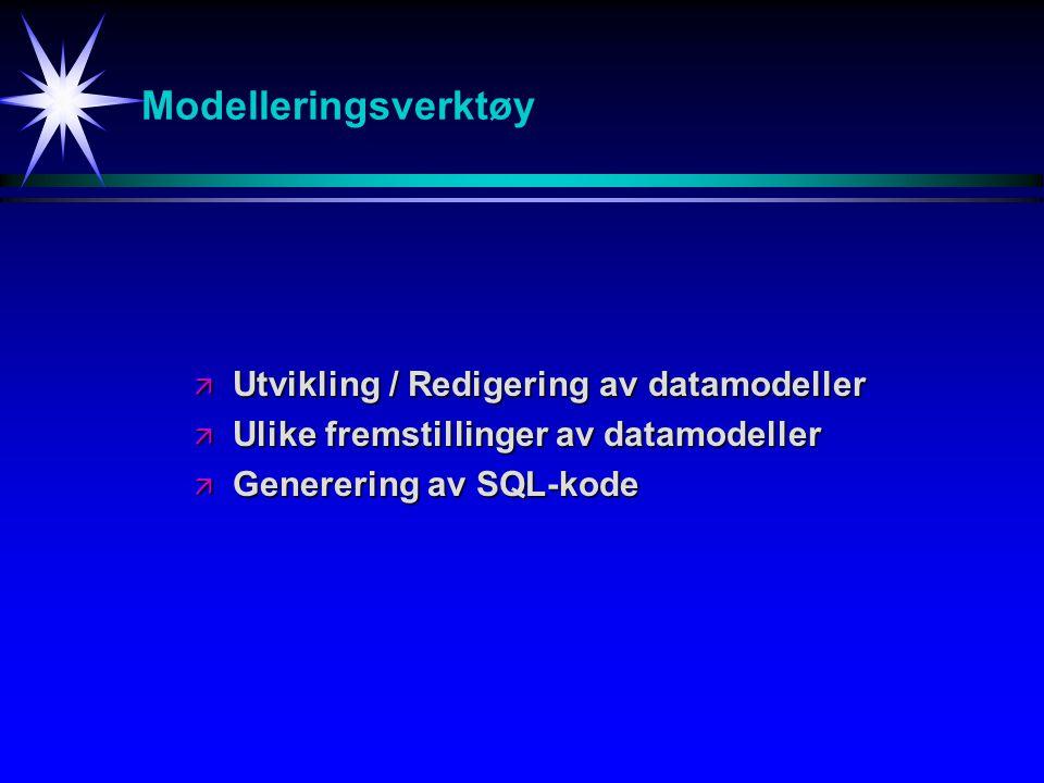Modelleringsverktøy ä Utvikling / Redigering av datamodeller ä Ulike fremstillinger av datamodeller ä Generering av SQL-kode