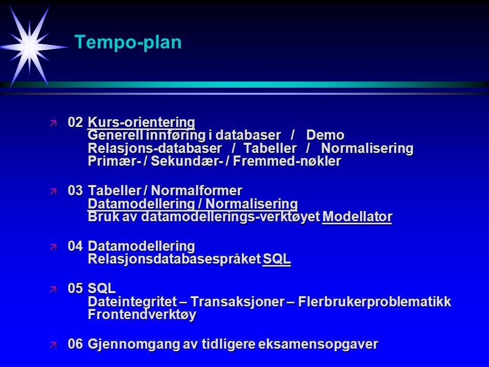 Tempo-plan ä 02Kurs-orientering Generell innføring i databaser / Demo Relasjons-databaser / Tabeller / Normalisering Primær- / Sekundær- / Fremmed-nøk