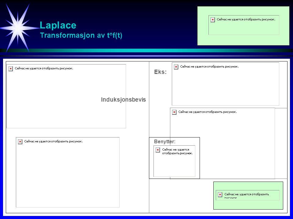 Laplace Transformasjon av t n f(t) Eks: Benytter: Induksjonsbevis