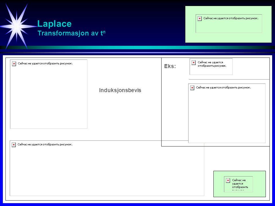 Laplace Transformasjon av t n Eks: Induksjonsbevis