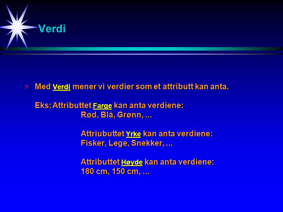 Verdi ä Med Verdi mener vi verdier som et attributt kan anta.