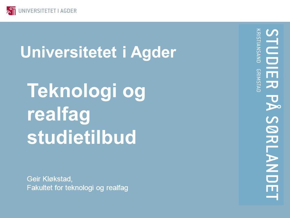Universitetet i Agder Teknologi og realfag studietilbud Geir Kløkstad, Fakultet for teknologi og realfag
