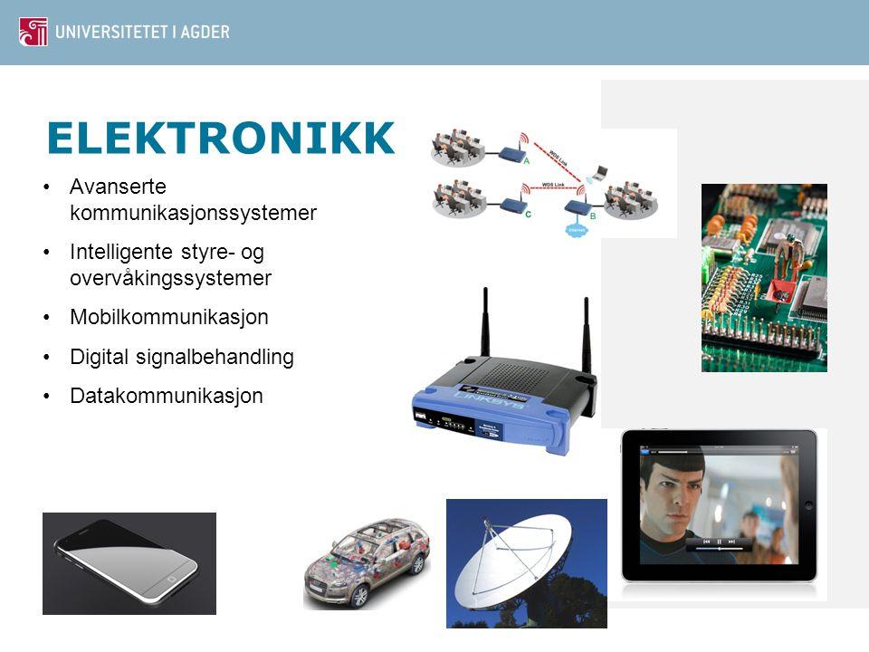 ELEKTRONIKK Avanserte kommunikasjonssystemer Intelligente styre- og overvåkingssystemer Mobilkommunikasjon Digital signalbehandling Datakommunikasjon