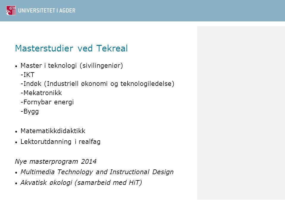Masterstudier ved Tekreal Master i teknologi (sivilingeniør) -IKT -Indøk (Industriell økonomi og teknologiledelse) -Mekatronikk -Fornybar energi -Bygg