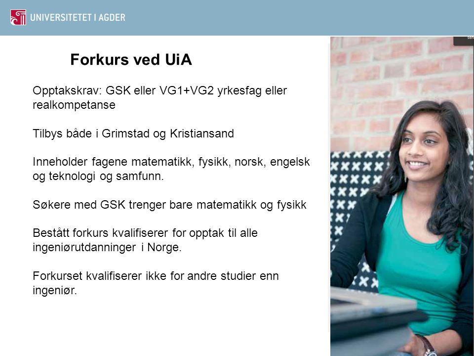 Forkurs ved UiA Opptakskrav: GSK eller VG1+VG2 yrkesfag eller realkompetanse Tilbys både i Grimstad og Kristiansand Inneholder fagene matematikk, fysi