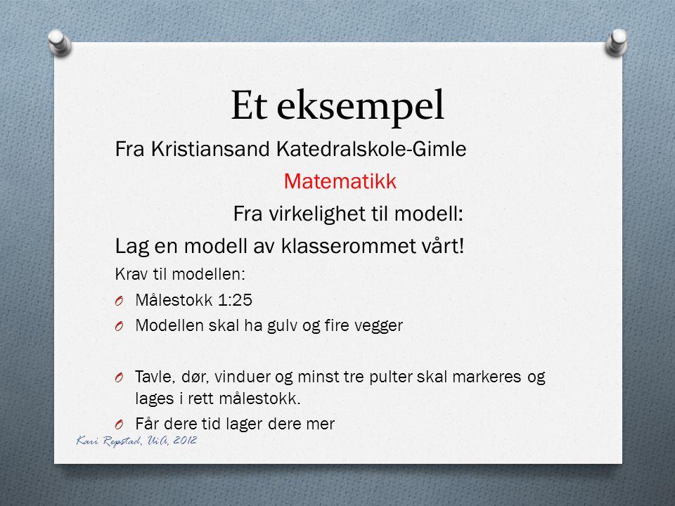 Et eksempel Fra Kristiansand Katedralskole-Gimle Matematikk Fra virkelighet til modell: Lag en modell av klasserommet vårt! Krav til modellen: O Måles
