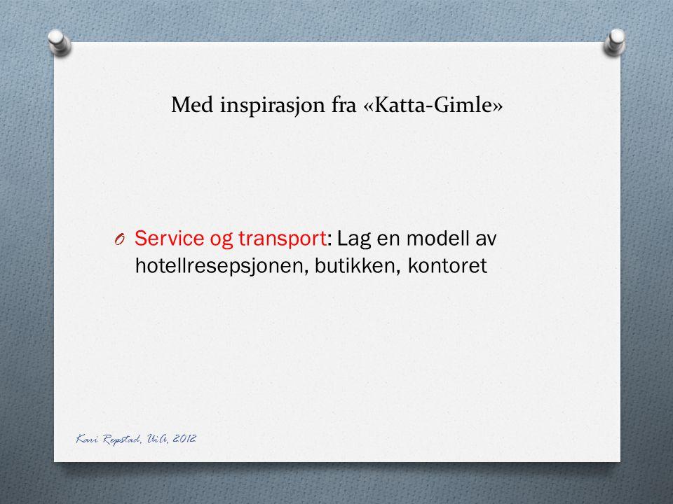 Med inspirasjon fra «Katta-Gimle» O Service og transport: Lag en modell av hotellresepsjonen, butikken, kontoret Kari Repstad, UiA, 2012