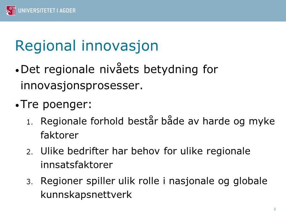 Regional innovasjon Det regionale nivåets betydning for innovasjonsprosesser. Tre poenger: 1. Regionale forhold består både av harde og myke faktorer