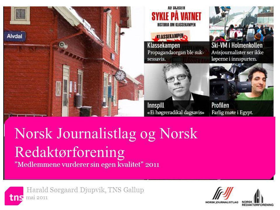 """Harald Sørgaard Djupvik, TNS Gallup mai 2011 Norsk Journalistlag og Norsk Redaktørforening """"Medlemmene vurderer sin egen kvalitet"""" 2011"""