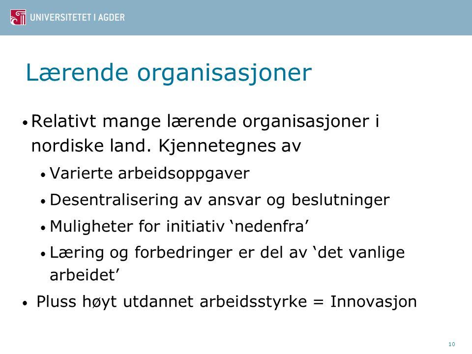 Lærende organisasjoner Relativt mange lærende organisasjoner i nordiske land. Kjennetegnes av Varierte arbeidsoppgaver Desentralisering av ansvar og b