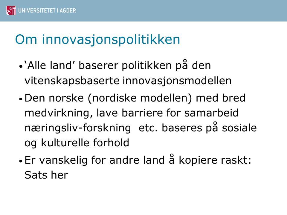 Om innovasjonspolitikken ' Alle land' baserer politikken på den vitenskapsbaserte innovasjonsmodellen Den norske (nordiske modellen) med bred medvirkn