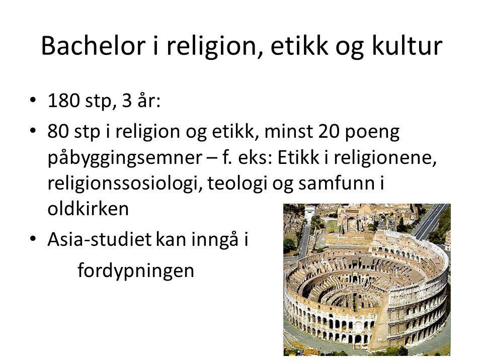 Bachelor i religion, etikk og kultur 180 stp, 3 år: 80 stp i religion og etikk, minst 20 poeng påbyggingsemner – f. eks: Etikk i religionene, religion