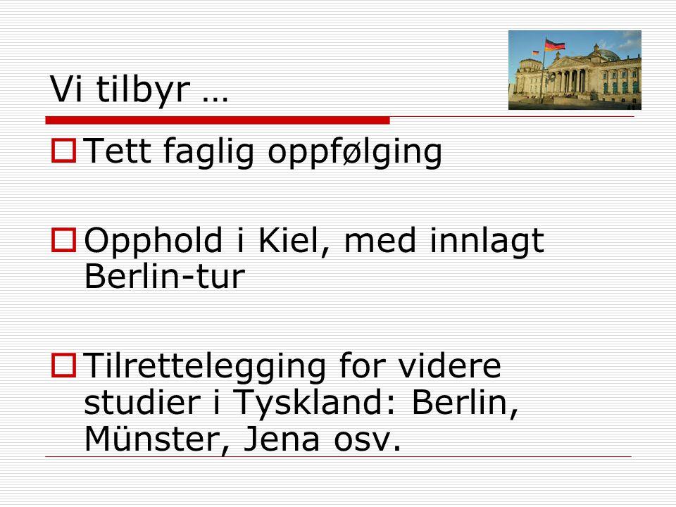 Vi tilbyr …  Tett faglig oppfølging  Opphold i Kiel, med innlagt Berlin-tur  Tilrettelegging for videre studier i Tyskland: Berlin, Münster, Jena o