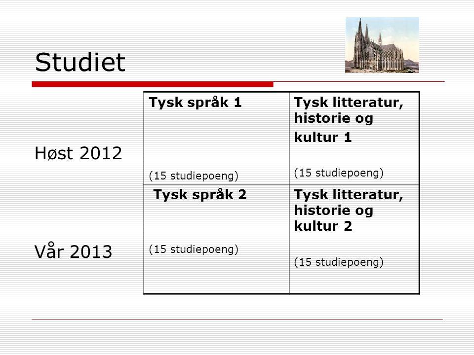Studiet Høst 2012 Vår 2013 Tysk språk 1 (15 studiepoeng) Tysk litteratur, historie og kultur 1 (15 studiepoeng) Tysk språk 2 (15 studiepoeng) Tysk lit